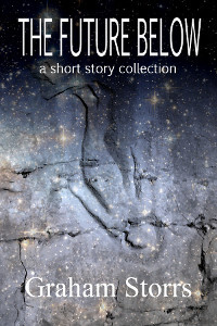 The Future Below - a short story collection by Graham Storrs